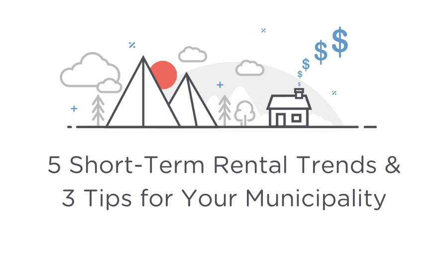 5 Short-Term Rental Trends & 3 Tips for Your Municipality