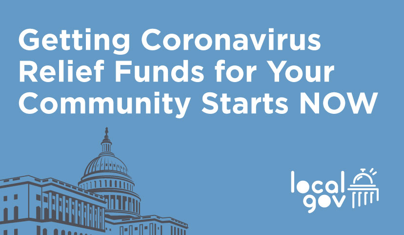 Getting Coronavirus Relief Funds for Your Community Starts NOW