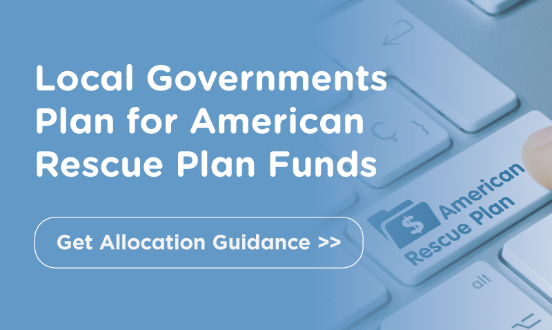 Local Governments Plan for American Rescue Plan Funds