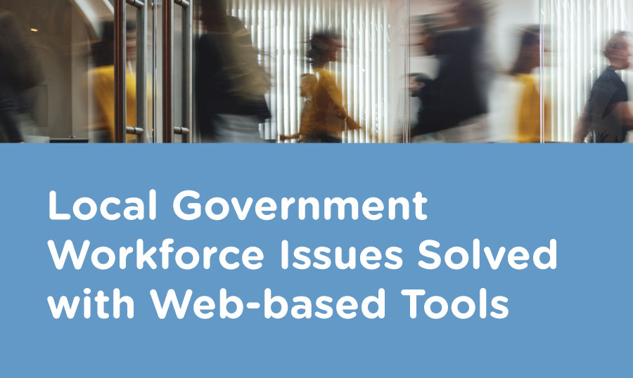 Local Government Workforce Issues Solved with Web-Based Tools