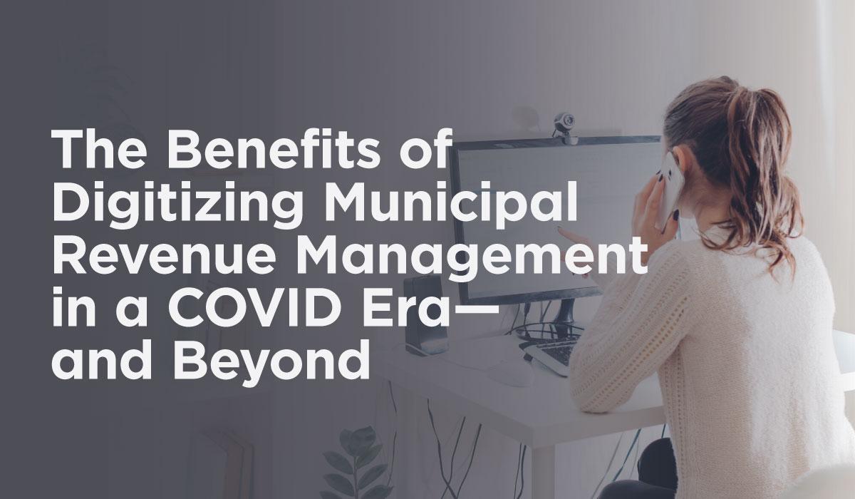The Benefits of Digitizing Municipal Revenue Management in a COVID Era