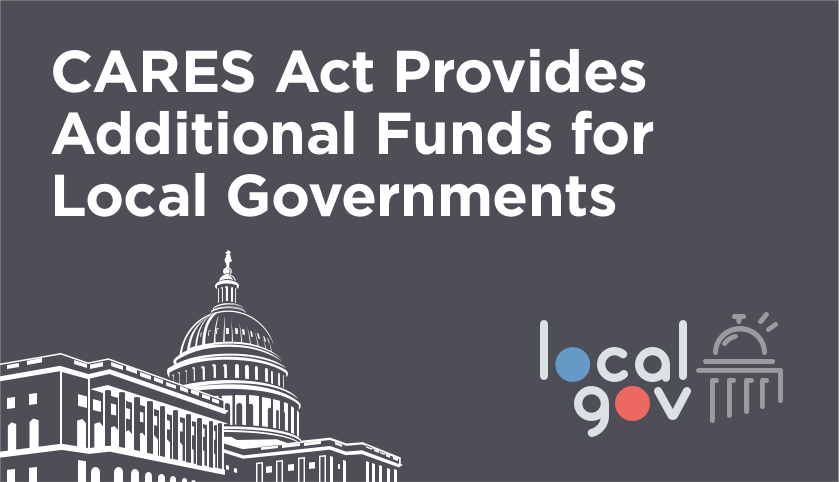 CARES Act Provides Additional Funds for Local Governments